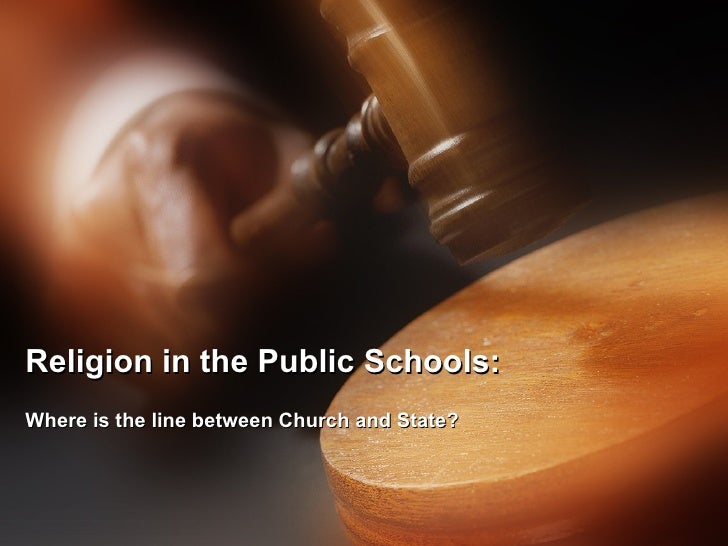Religion in the Public Schools: Where is the line between Church and State?