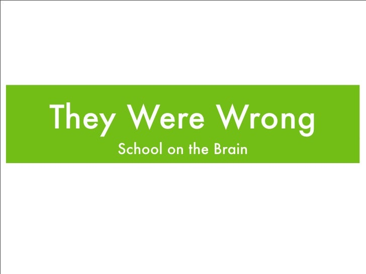 They Were Wrong    School on the Brain