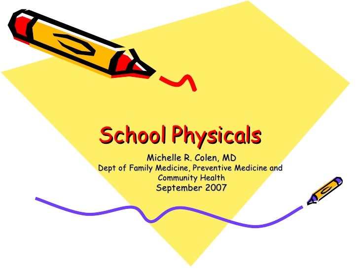 School Physicals Michelle R. Colen, MD Dept of Family Medicine, Preventive Medicine and  Community Health September 2007