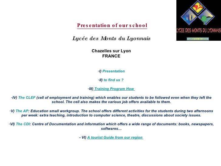 <ul><li>Presentation of our school </li></ul><ul><li>Lycée des Monts du Lyonnais </li></ul><ul><li>Chazelles sur Lyon </li...