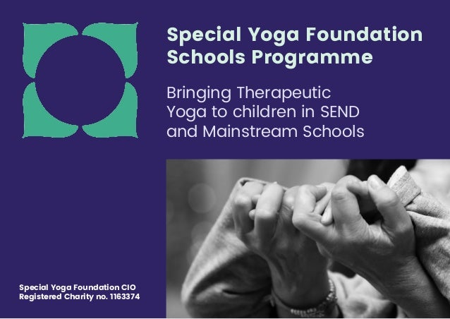 Special Yoga Foundation CIO Registered Charity no. 1163374 Bringing Therapeutic Yoga to children in SEND and Mainstream Sc...