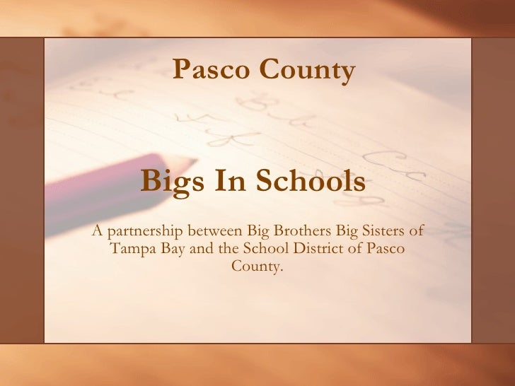 Bigs In Schools  A partnership between Big Brothers Big Sisters of Tampa Bay and the School District of Pasco County. Pasc...