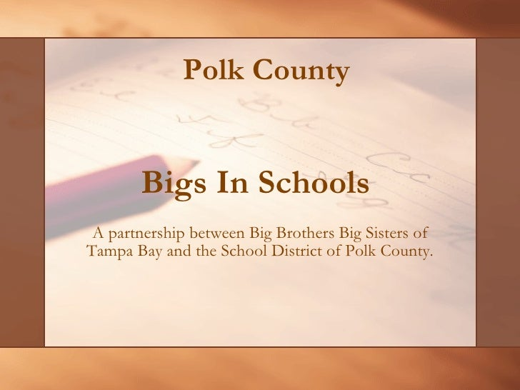 Bigs In Schools  A partnership between Big Brothers Big Sisters of Tampa Bay and the School District of Polk County. Polk ...