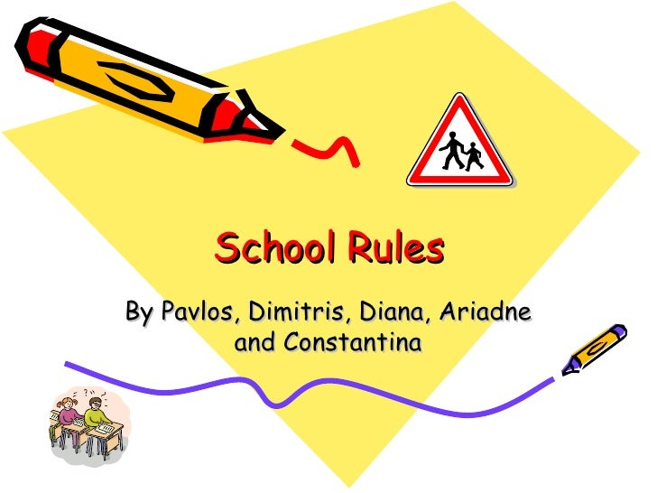 School Rules By Pavlos, Dimitris, Diana, Ariadne and Constantina