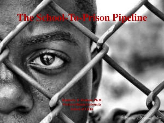 The School-To-Prison Pipeline Kimberly D. Dodson, Ph.D. Western Illinois University School of LEJA