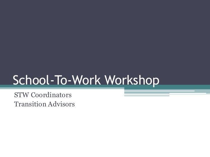 School-To-Work Workshop<br />STW Coordinators<br />Transition Advisors<br />