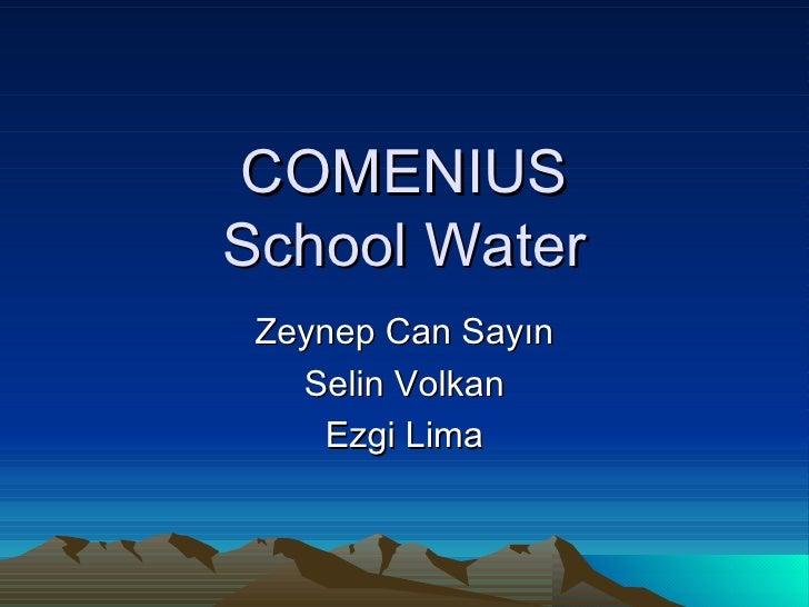 COMENIUS School Water Zeynep Can Sayın Selin Volkan Ezgi Lima