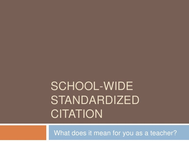 School-Wide Standardized Citation<br />What does it mean for you as a teacher?<br />