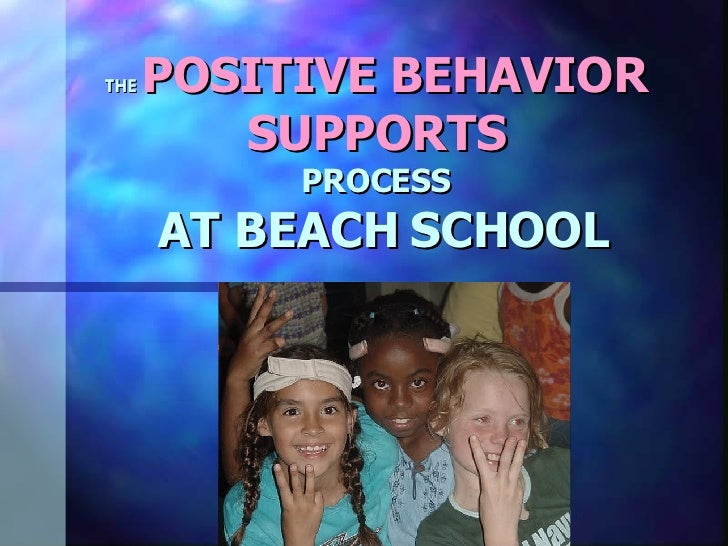 THE   POSITIVE BEHAVIOR SUPPORTS PROCESS  AT BEACH SCHOOL