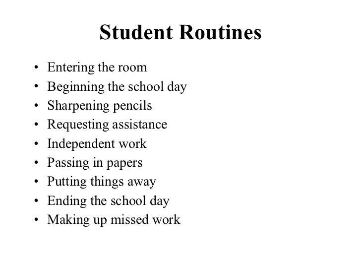 Student Routines <ul><li>Entering the room </li></ul><ul><li>Beginning the school day </li></ul><ul><li>Sharpening pencils...