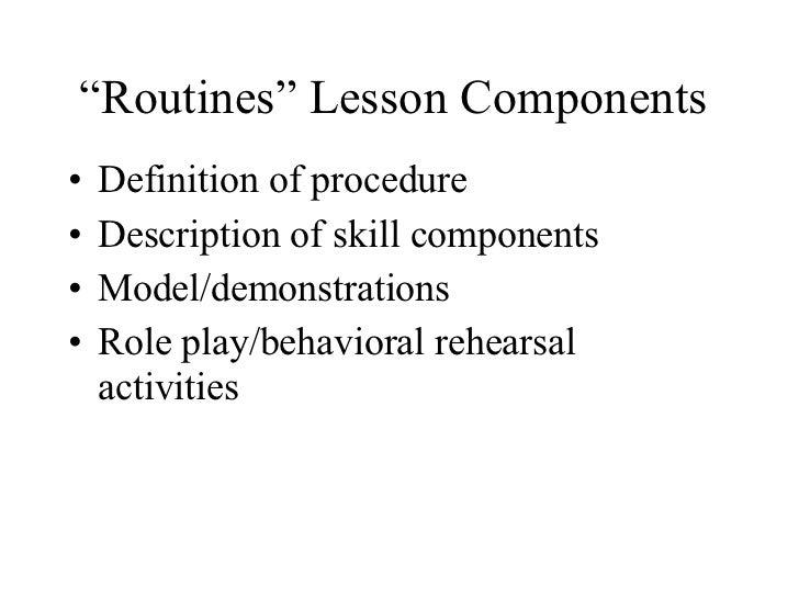 """ Routines"" Lesson Components  <ul><li>Definition of procedure  </li></ul><ul><li>Description of skill components  </li></..."