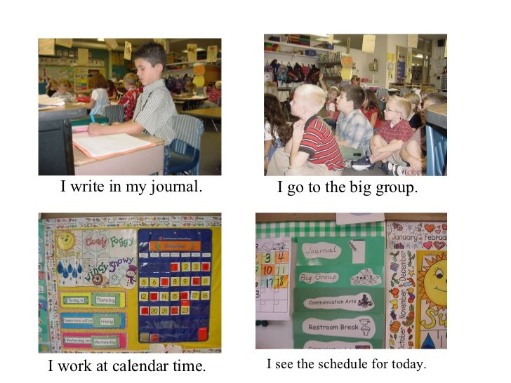 I write in my journal. I go to the big group. I work at calendar time. I see the schedule for today.