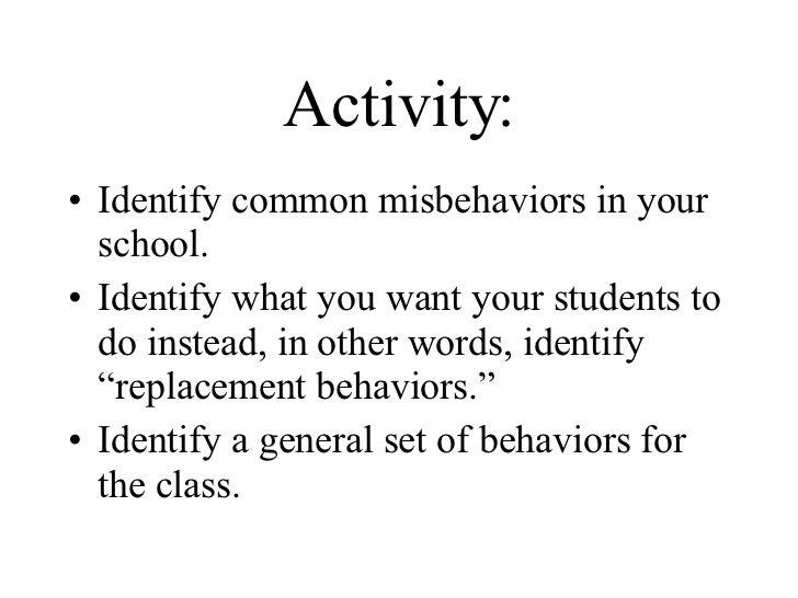 Activity: <ul><li>Identify common misbehaviors in your school. </li></ul><ul><li>Identify what you want your students to d...