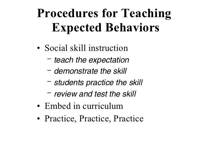 Procedures for Teaching  Expected Behaviors <ul><li>Social skill instruction </li></ul><ul><ul><li>teach the expectation <...