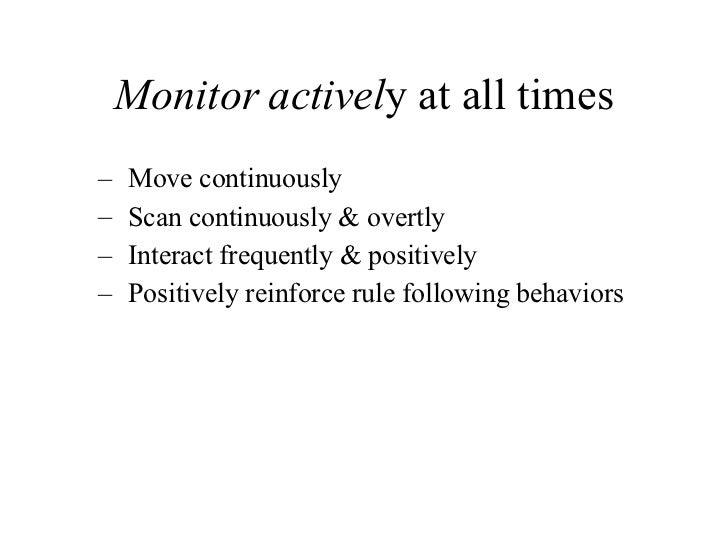 Monitor   activel y at all times <ul><ul><li>Move continuously </li></ul></ul><ul><ul><li>Scan continuously & overtly </li...