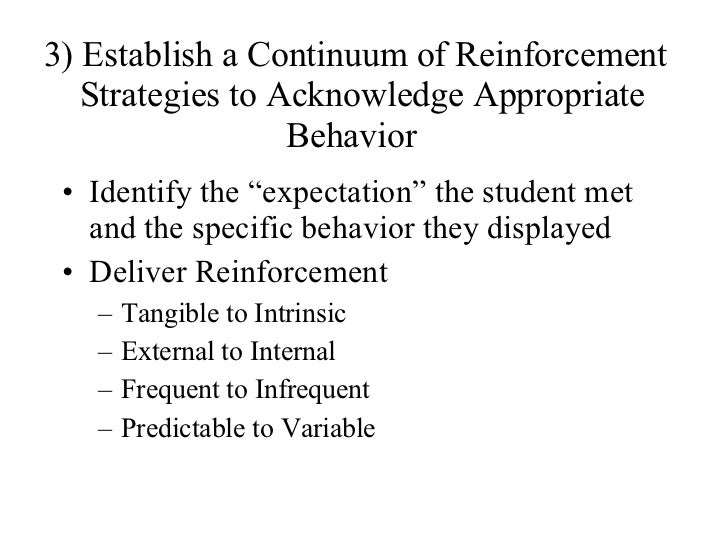 """3) Establish a Continuum of Reinforcement   Strategies to Acknowledge Appropriate   Behavior <ul><li>Identify the """"expecta..."""