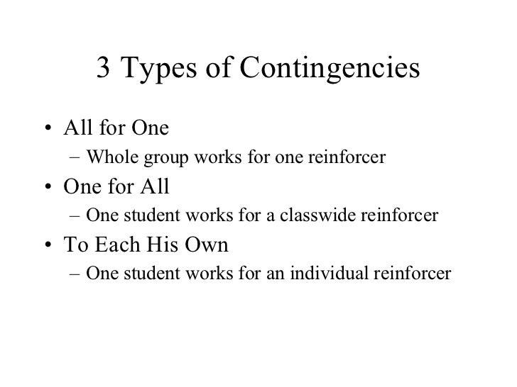 3 Types of Contingencies <ul><li>All for One </li></ul><ul><ul><li>Whole group works for one reinforcer </li></ul></ul><ul...