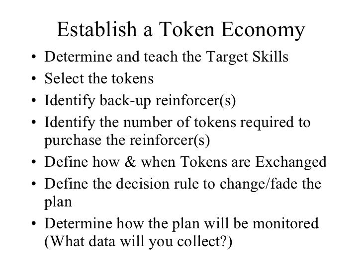 Establish a Token Economy <ul><li>Determine and teach the Target Skills </li></ul><ul><li>Select the tokens </li></ul><ul>...