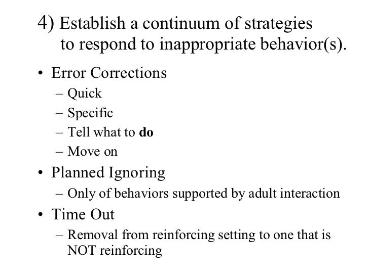 4)  Establish a continuum of strategies   to respond to inappropriate behavior(s). <ul><li>Error Corrections </li></ul><ul...