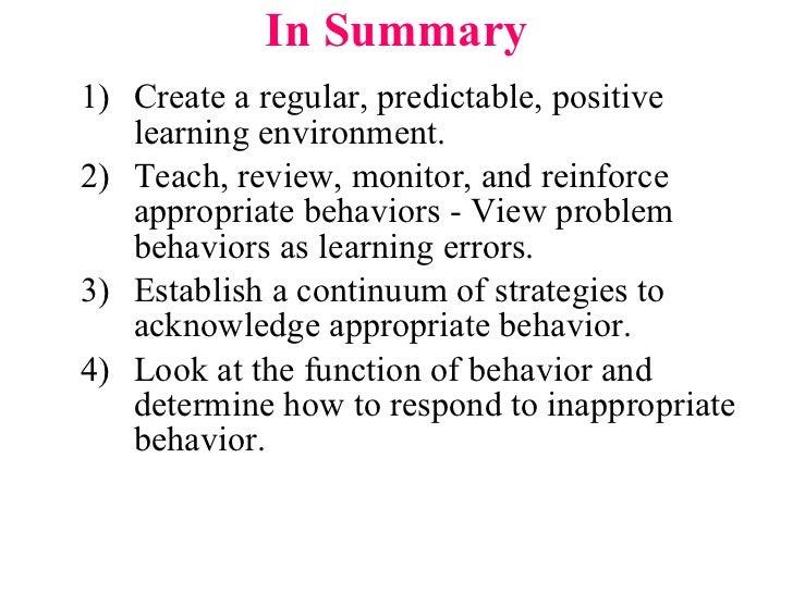 In Summary <ul><li>Create a regular, predictable, positive learning environment. </li></ul><ul><li>Teach, review, monitor,...