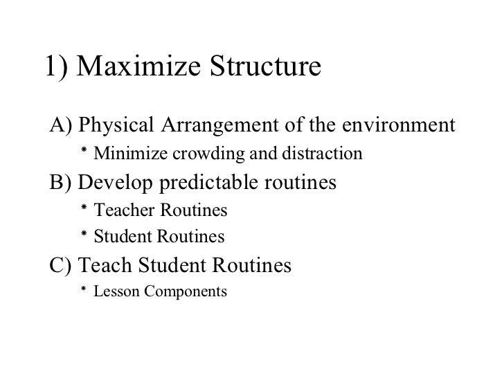 1) Maximize Structure <ul><li>A) Physical Arrangement of the environment </li></ul><ul><ul><ul><li>Minimize crowding and d...