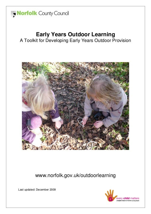 Early Years Outdoor Learning A Toolkit for Developing Early Years Outdoor Provision  www.norfolk.gov.uk/outdoorlearning La...