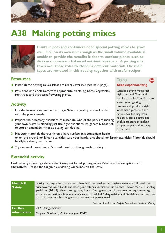 A38 Making potting mixes Plants in pots and containers need special potting mixes to grow well. Soil on its own isn't enou...