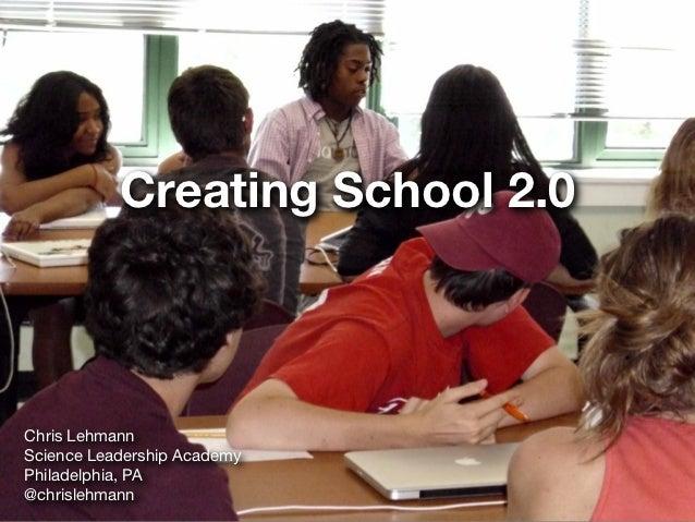 Creating School 2.0Chris LehmannScience Leadership AcademyPhiladelphia, PA@chrislehmann