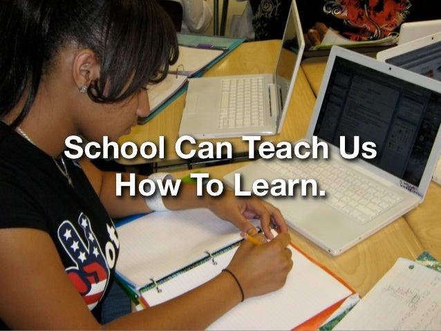 School Can Teach Us   How To Learn.