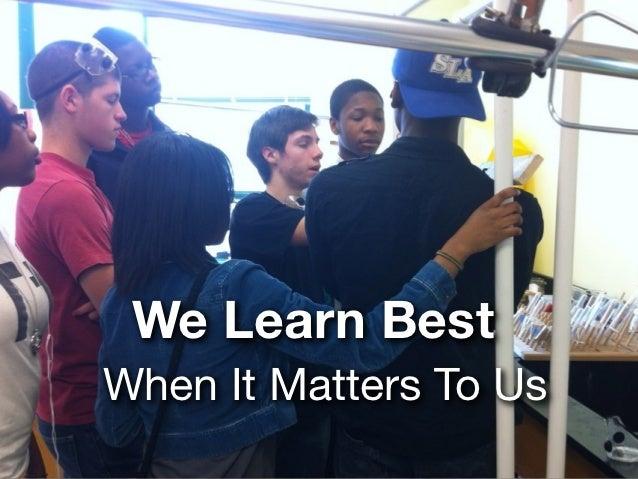 We Learn BestWhen It Matters To Us