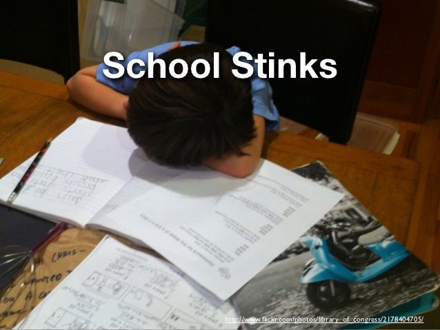 School Stinks      http://www.flickr.com/photos/library_of_congress/2178404705/