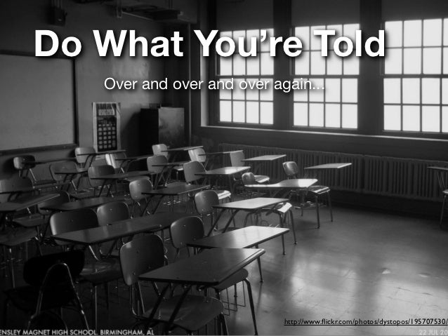 Do What You're Told   Over and over and over again...                            http://www.flickr.com/photos/dystopos/1957...