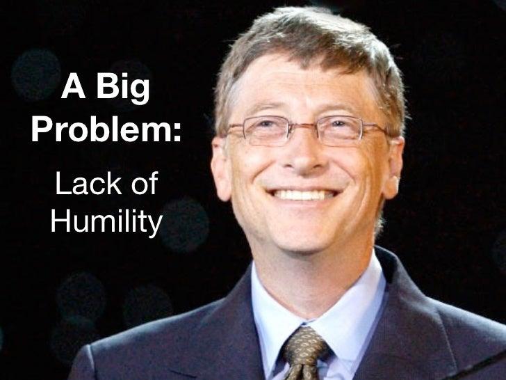 A BigProblem:Lack ofHumility