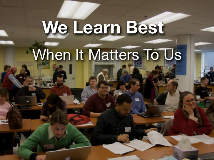 We Learn BestWhen It Matters To Us