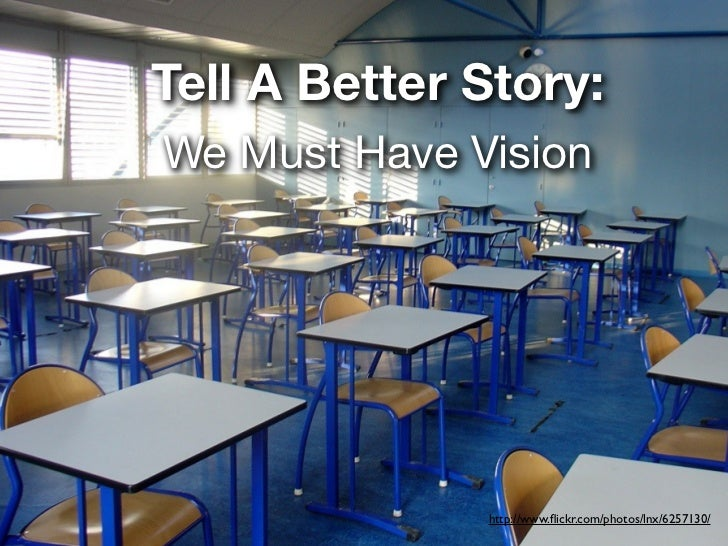 Tell A Better Story:We Must Have Vision              http://www.flickr.com/photos/lnx/6257130/