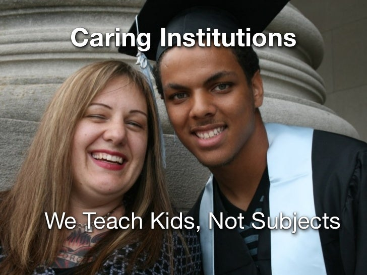 Caring InstitutionsWe Teach Kids, Not Subjects