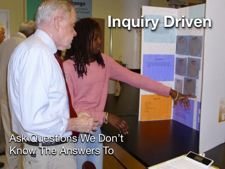 Inquiry DrivenAsk Questions We Don'tKnow The Answers To
