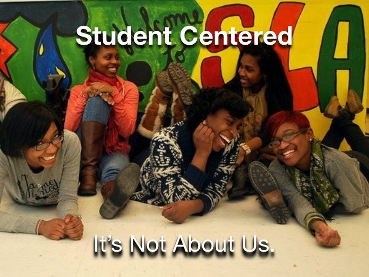 Student Centered It's Not About Us.