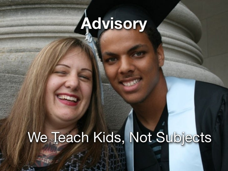 AdvisoryWe Teach Kids, Not Subjects