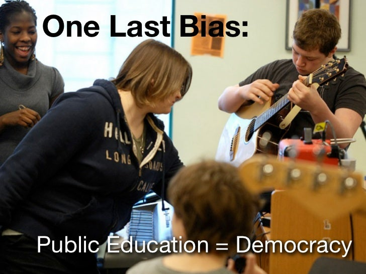 One Last Bias:Public Education = Democracy