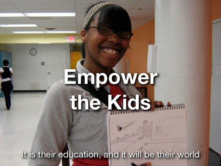 Empower           the KidsIt is their education, and it will be their world