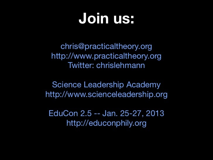 Join us:    chris@practicaltheory.org http://www.practicaltheory.org      Twitter: chrislehmann  Science Leadership Academ...