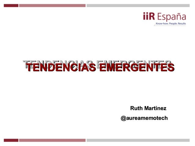 TENDENCIAS EMERGENTESTENDENCIAS EMERGENTESTENDENCIAS EMERGENTESTENDENCIAS EMERGENTESRuth MartínezRuth Martínez@aureamemote...