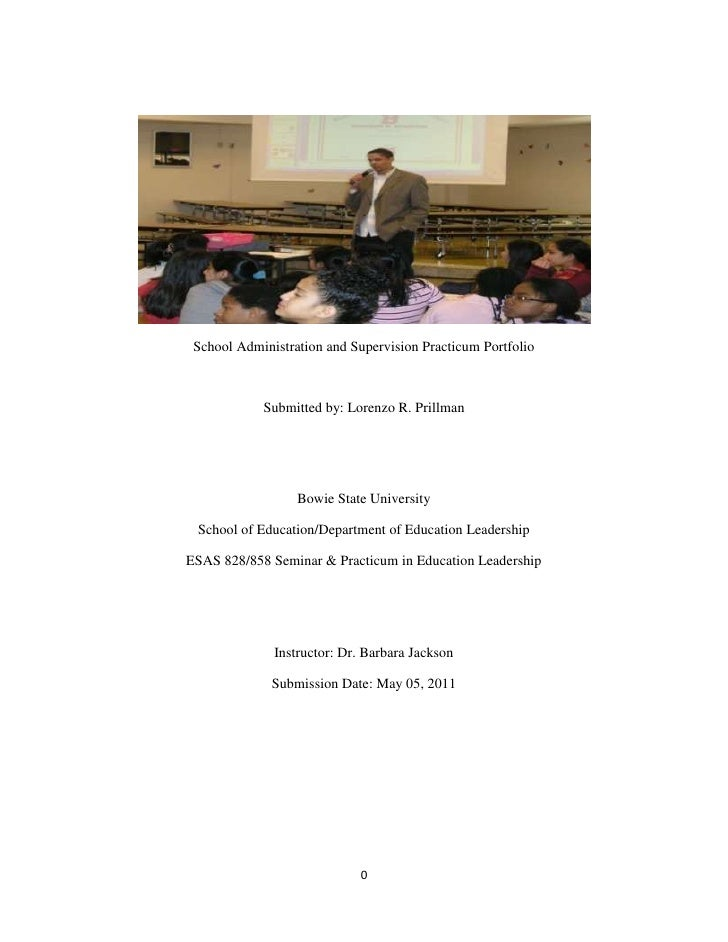School Administration and Supervision Practicum Portfolio            Submitted by: Lorenzo R. Prillman                  Bo...