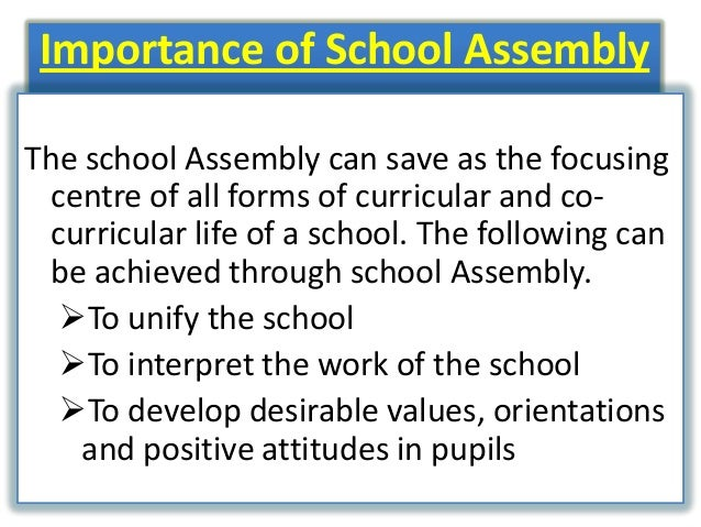 essay on  importance of school assembly  Morning assembly is one of several important pieces in our culture and community building, hollinger observed it is so effective and so powerful that i will always make an opportunity to have daily -- or at least weekly -- assemblies at every school i lead.