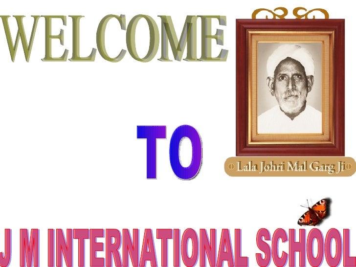 WELCOME TO J M INTERNATIONAL SCHOOL