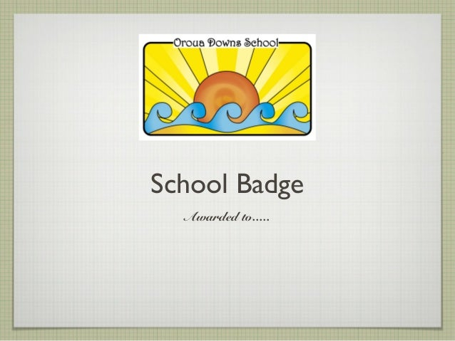 School Badge  Awarded to.....