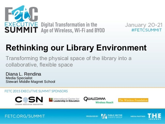 Rethinking our Library Environment Transforming the physical space of the library into a collaborative, flexible space Dia...
