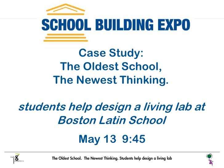 Case Study:        The Oldest School,       The Newest Thinking.  students help design a living lab at        Boston Latin...