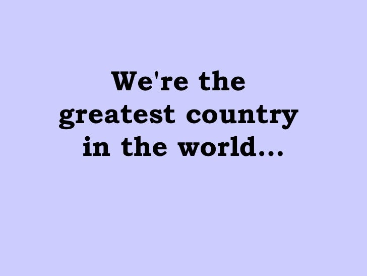 We're the  greatest country  in the world…